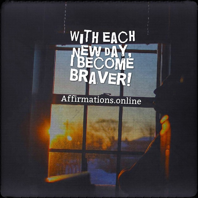Positive affirmation from Affirmations.online - With each new day, I become braver!