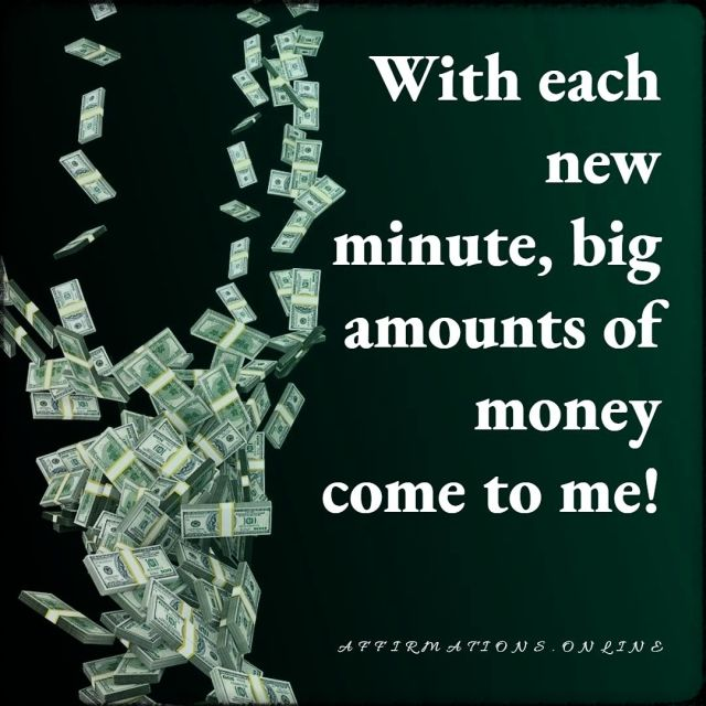 Positive affirmation from Affirmations.online - With each new minute, big amounts of money come to me!