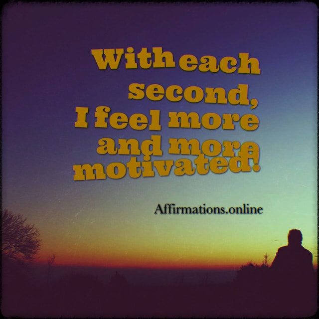 Positive affirmation from Affirmations.online - With each second, I feel more and more motivated!