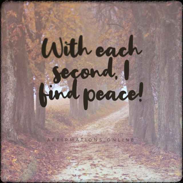 Positive affirmation from Affirmations.online - With each second, I find peace!