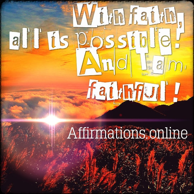 Positive affirmation from Affirmations.online - With faith, all is possible! And I am faithful!