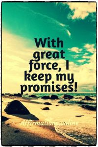 Positive affirmation from Affirmations.online - With great force, I keep my promises!