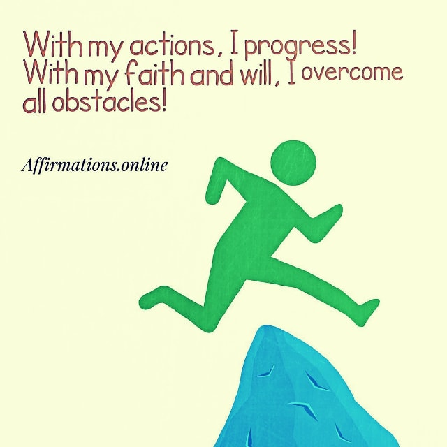 Positive affirmation from Affirmations.online - With my actions, I progress! With my faith and will, I overcome all obstacles!