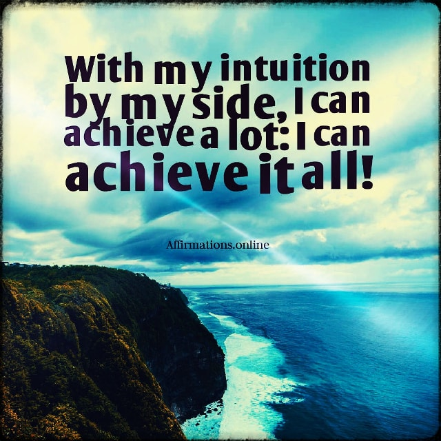 Positive affirmation from Affirmations.online - With my intuition by my side, I can achieve a lot: I can achieve it all!