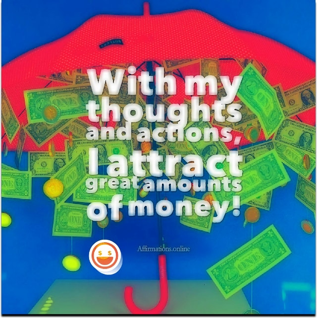 Image affirmation from Affirmations.online - With my thoughts and actions, I attract great amounts of money!