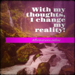 Positive affirmation from Affirmations.online - With my thoughts, I change my reality!