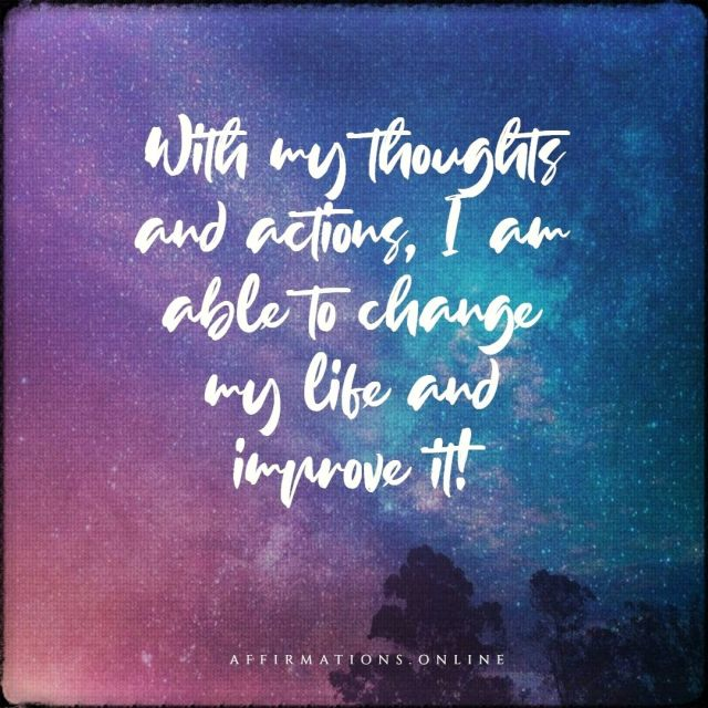 Positive affirmation from Affirmations.online - With my thoughts and actions, I am able to change my life and improve it!
