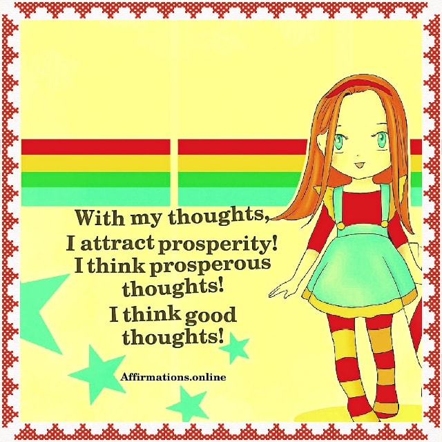 Positive affirmation from Affirmations.online - With my thoughts, I attract prosperity! I think prosperous thoughts! I think good thoughts!