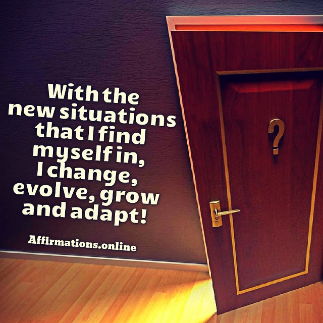 Positive affirmation from Affirmations.online - With the new situations that I find myself in, I change, evolve, grow and adapt!