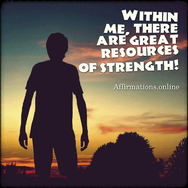 Positive affirmation from Affirmations.online - Within me, there are great resources of strength!