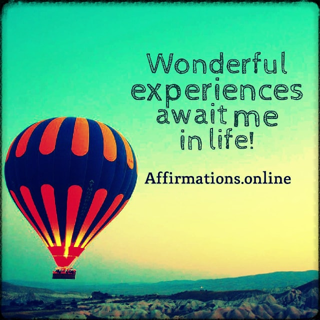 Positive affirmation from Affirmations.online - Wonderful experiences await me in life!