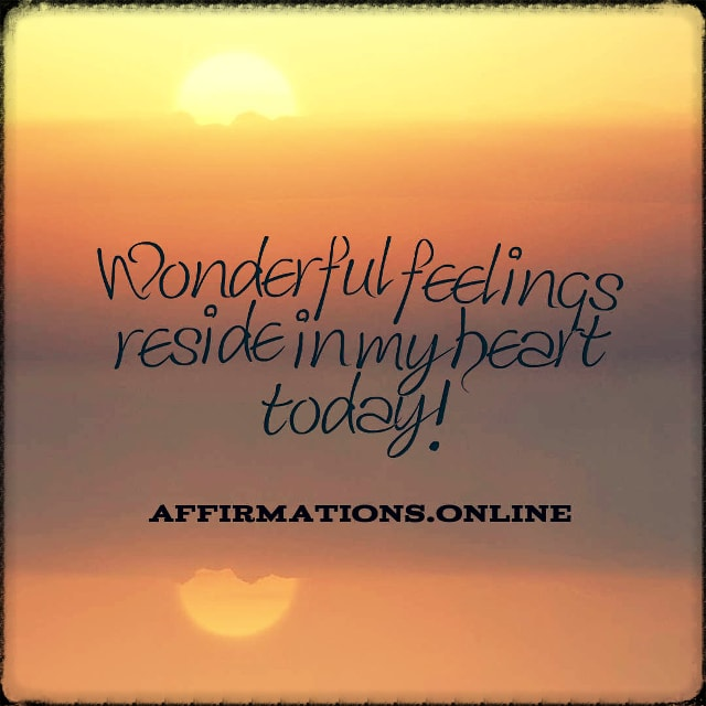 Positive affirmation from Affirmations.online - Wonderful feelings reside in my heart today!