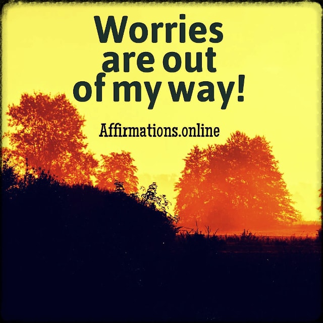 Positive affirmation from Affirmations.online - Worries are out of my way!