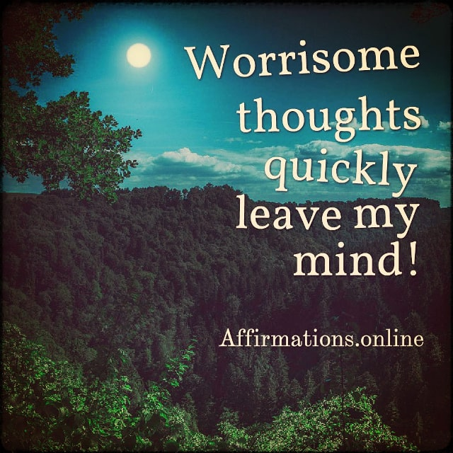 Positive affirmation from Affirmations.online - Worrisome thoughts quickly leave my mind!