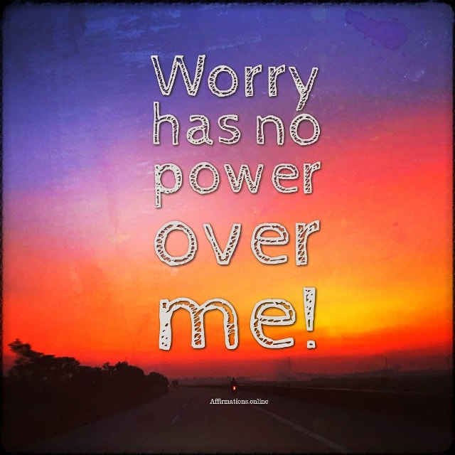 Positive affirmation from Affirmations.online - Worry has no power over me!