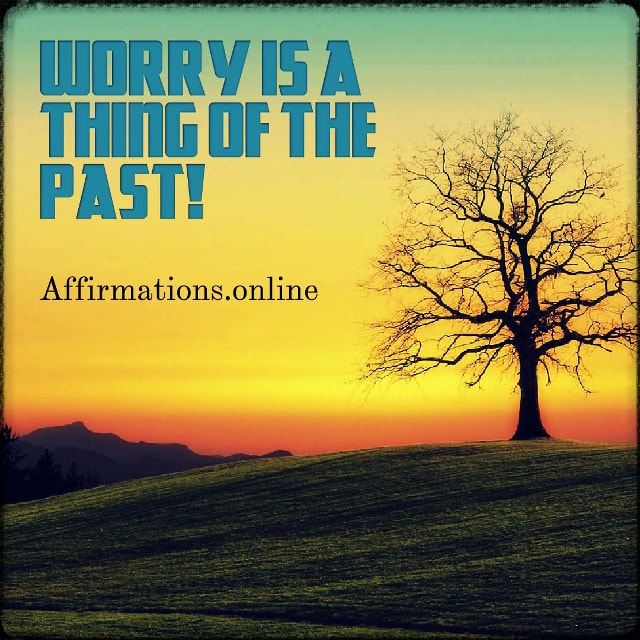 Positive affirmation from Affirmations.online - Worry is a thing of the past!