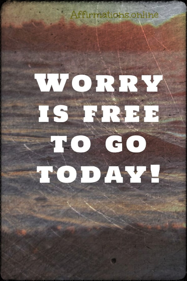 Positive affirmation from Affirmations.online - Worry is free to go today!