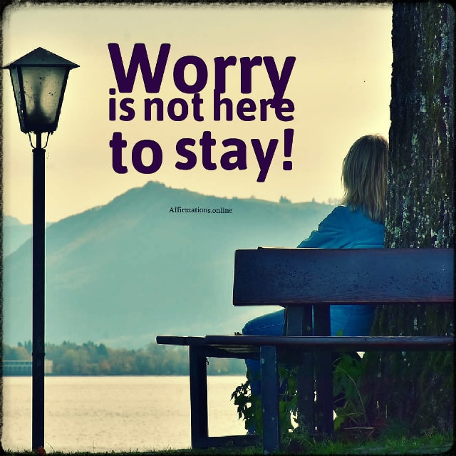 Positive affirmation from Affirmations.online - Worry is not here to stay!