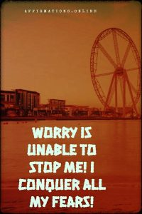 Positive affirmation from Affirmations.online - Worry is unable to stop me! I conquer all my fears!