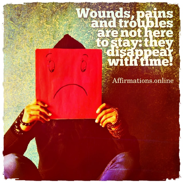 Positive affirmation from Affirmations.online - Wounds, pains and troubles are not here to stay: they disappear with time!