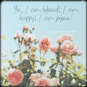 Positive affirmation from Affirmations.online - Yes, I am blessed; I am happy; I am joyous!