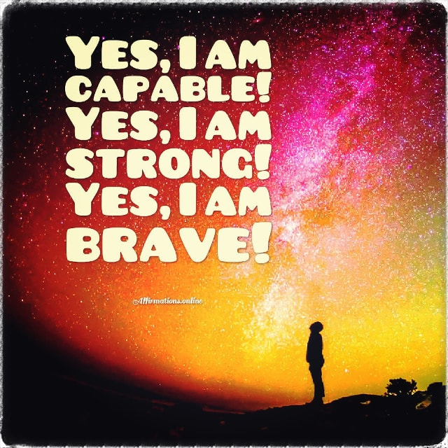Positive affirmation from Affirmations.online - Yes, I am capable! Yes, I am strong! Yes, I am brave!