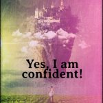 I feel confident and eager to work on my dreams!