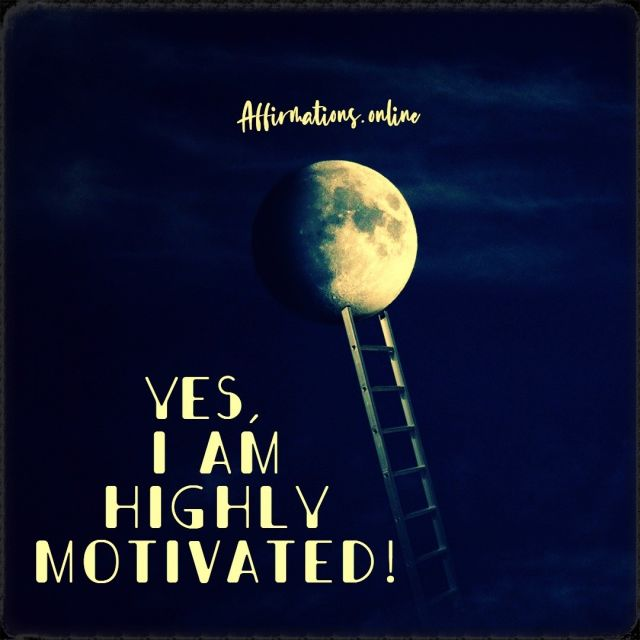 Positive affirmation from Affirmations.online - Yes, I am highly motivated!