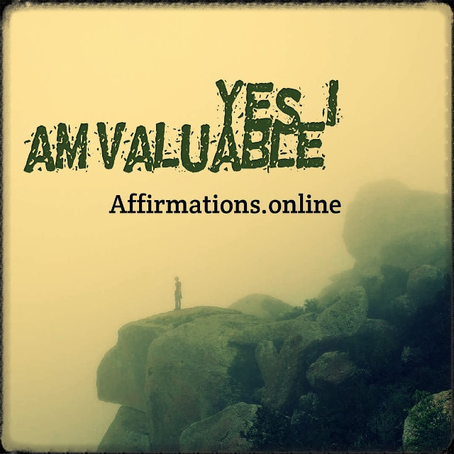 Positive affirmation from Affirmations.online - Yes, I am valuable!