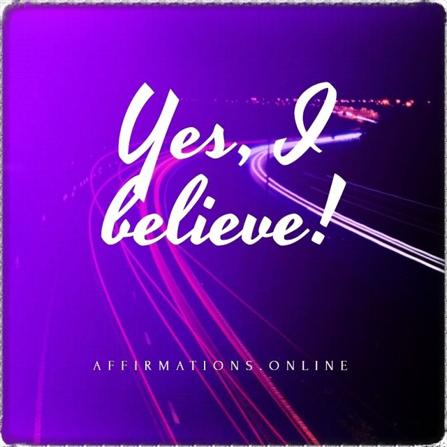 Positive affirmation from Affirmations.online - Yes, I believe!