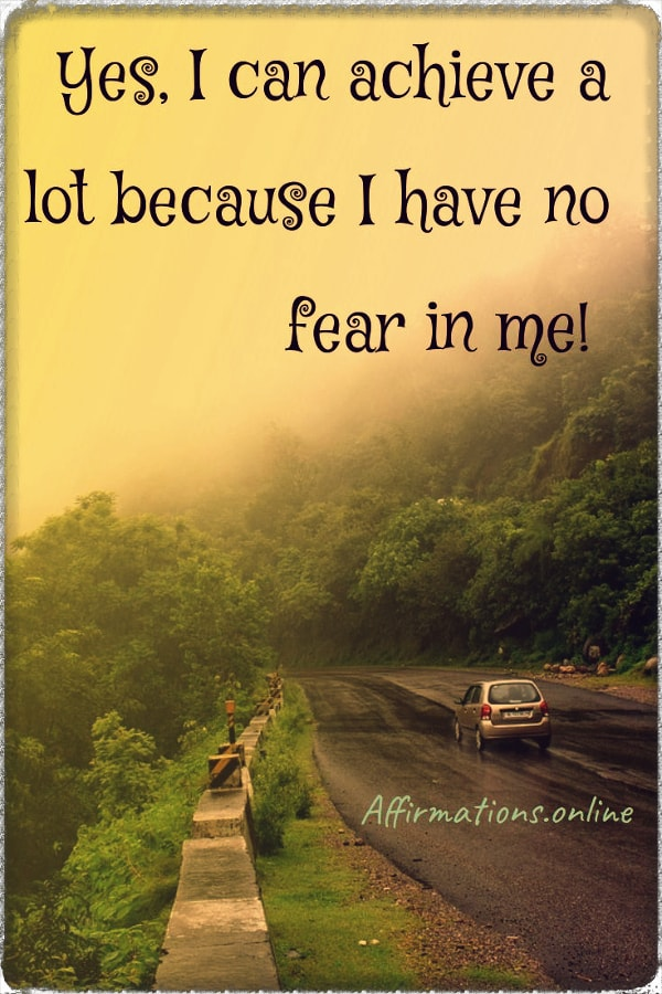 Positive affirmation from Affirmations.online - Yes, I can achieve a lot because I have no fear in me!