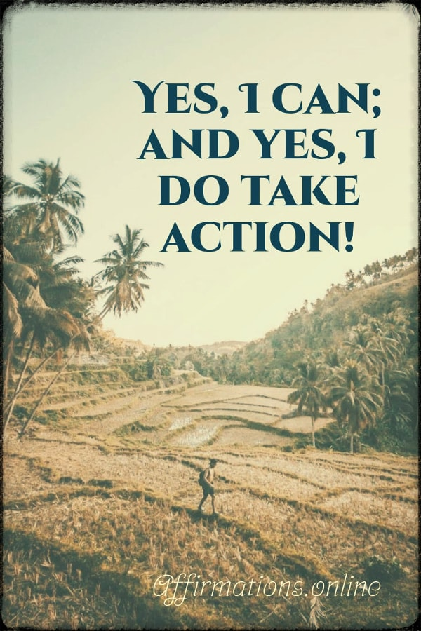 Positive affirmation from Affirmations.online - Yes, I can; and yes, I do take action!