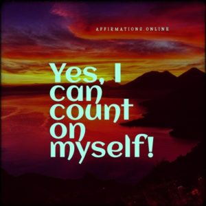 Positive affirmation from Affirmations.online - Yes, I can count on myself!