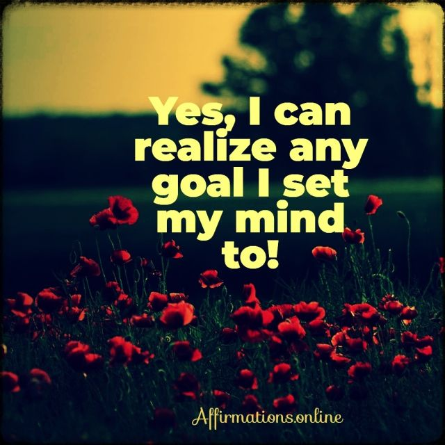 Positive affirmation from Affirmations.online - Yes, I can realize any goal I set my mind to!