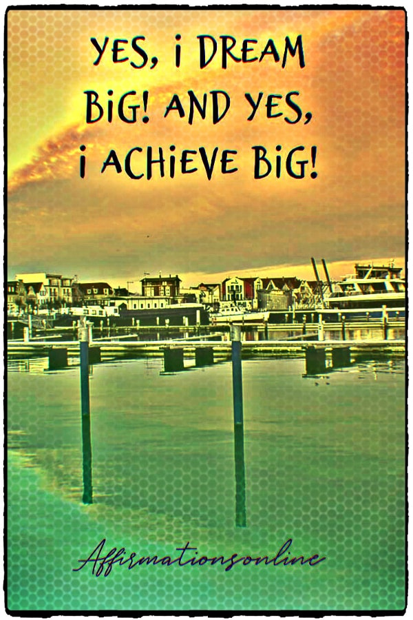 Positive affirmation from Affirmations.online - Yes, I dream big! And yes, I achieve big!