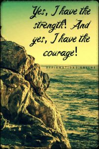 Positive affirmation from Affirmations.online - Yes, I have the strength! And yes, I have the courage!