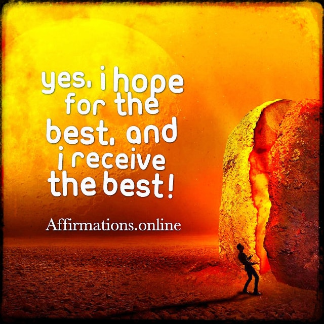 Positive affirmation from Affirmations.online - Yes, I hope for the best, and I receive the best!