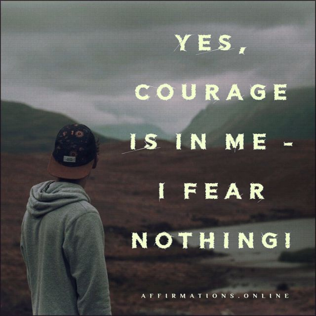 Positive affirmation from Affirmations.online - Yes, courage is in me - I fear nothing!