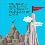 Daily, I walk in the direction of my goals!