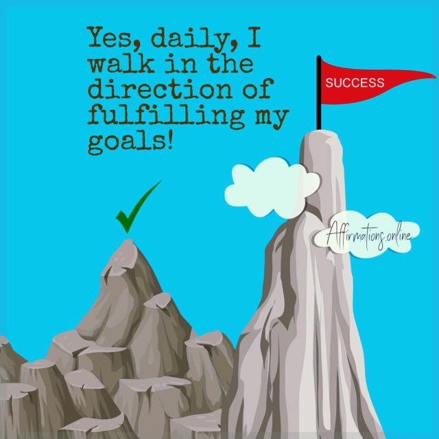 Positive affirmation from Affirmations.online - Yes, daily, I walk in the direction of fulfilling my goals!