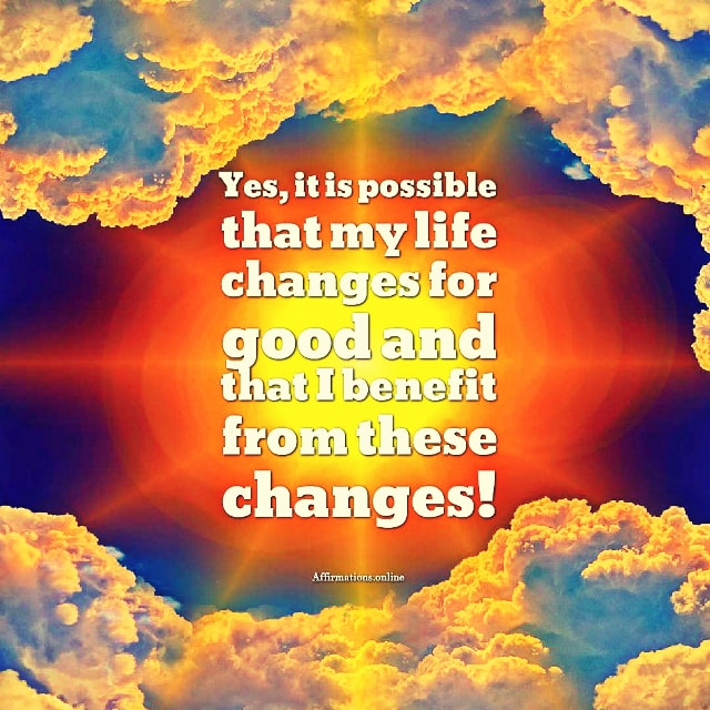 Positive affirmation from Affirmations.online - Yes, it is possible that my life changes for good and that I benefit from these changes!
