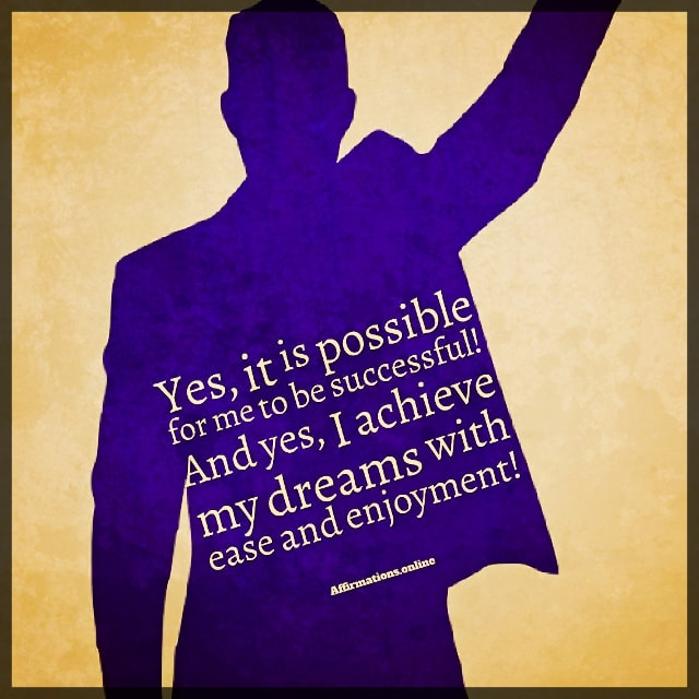 Positive affirmation from Affirmations.online - Yes, it is possible for me to be successful! And yes, I achieve my dreams with ease and enjoyment!