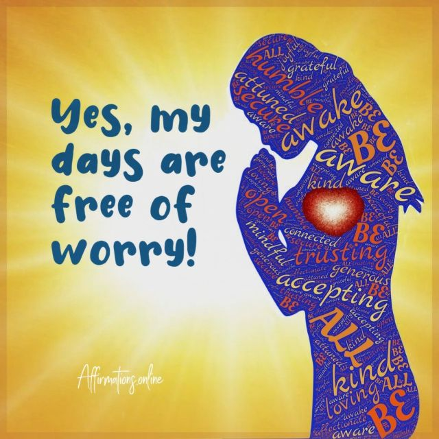 Positive affirmation from Affirmations.online - Yes, my days are free of worry!
