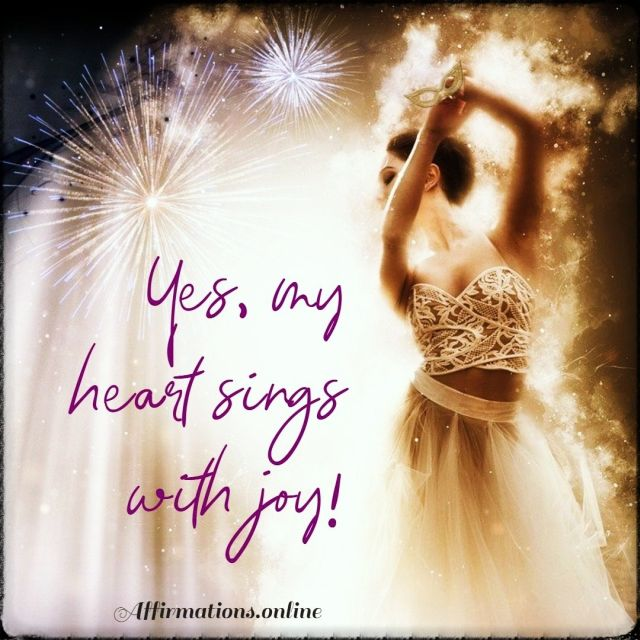Positive affirmation from Affirmations.online - Yes, my heart sings with joy!