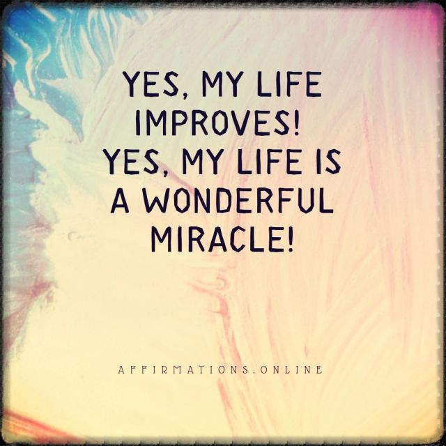 Positive affirmation from Affirmations.online - Yes, my life improves! Yes, my life is a wonderful miracle!