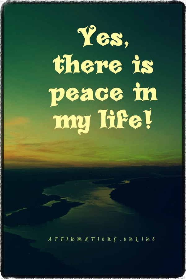 Positive affirmation from Affirmations.online - Yes, there is peace in my life!