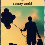How to find happiness in a scary world