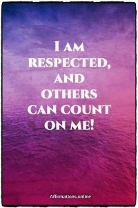 Positive affirmation from Affirmations.online - I am respected, and others can count on me!