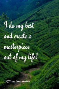 Positive affirmation from Affirmations.online - I do my best and create a masterpiece out of my life!