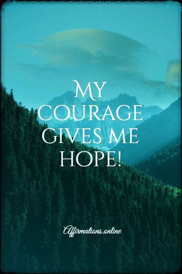 Positive affirmation from Affirmations.online - My courage gives me hope!